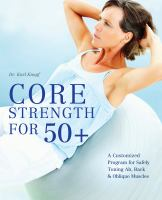 Core strength for 50+: a customized program for safely toning ab, back & oblique muscles.