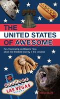 The United States of awesome : fun, fascinating, and bizarre trivia about the greatest country in the universe.