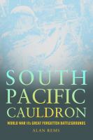 South Pacific cauldron : World War II's great forgotten battlegrounds