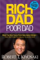 Rich dad, poor dad : what the rich teach their kids about money-- that the poor and middle class do not