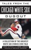 Tales from the Chicago White Sox dugout : a collection of the greatest White Sox stories ever told