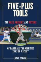 Five-plus tools : the past, present, and future of baseball through the eyes of a scout