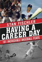 Having a career day : 101 incredible baseball feats