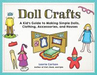 Doll Crafts: A Kid's Guide to Making Simple Dolls, Clothing, Accessories, and Houses