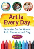 Art is every day [electronic resource] : activities for the home, park, museum, and city