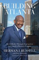 Building Atlanta : how I broke through segregation to launch a business empire