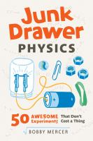 Junk drawer physics [electronic resource] : 50 awesome experiments that don't cost a thing