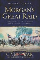 Morgan's great raid [electronic resource] : the remarkable expedition from Kentucky to Ohio