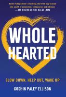 Title: Wholehearted : slow down, help out, wake up Author:Paley Ellison, Koshin