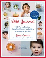 Bebe gourmet : 100 French-inspired baby food recipes for raising an adventurous eater