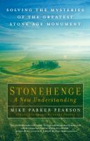 Stonehenge : a new understanding : solving the mysteries of the greatest stone age monument