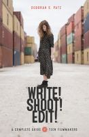 Write! Shoot! Edit!: The Complete Guide to Filmmaking for Teens