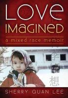 Love imagined : a mixed race memoir