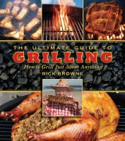 The ultimate guide to grilling  : how to grill just about anything
