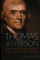 Thomas Jefferson : uncovering his unique philosophy and vision