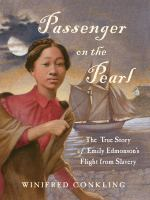 Passenger on the Pearl : the true story of Emily Edmonson's flight from slavery