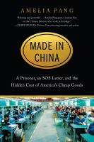 Title: Made in China : a prisoner, an SOS letter, and the hidden cost of America's cheap goods Author:Pang, Amelia
