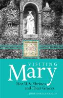 Visiting Mary : her U.S. shrines and their graces