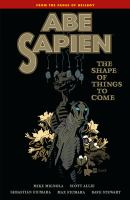 Abe Sapien. 4, The shape of things to come