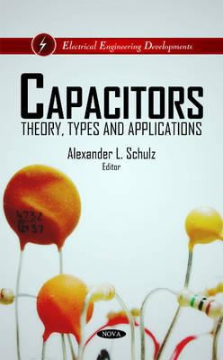 Book cover for Capacitors [electronic resource] : theory, types, and applications / Alexander L. Schulz, editor