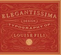 Elegantissima : the design & typography of Louise Fili