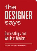 The designer says : quotes, quips, and words of wisdom