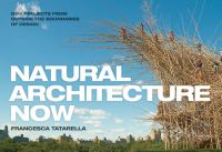 Natural architecture now : new projects from outside the boundaries of design