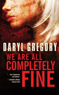 Cover Image for We Are All Completely Fine  by Daryl Gregory