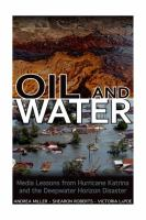 Oil and water : media lessons from Hurricane Katrina and the Deepwater Horizon disaster