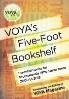 VOYA's Five-foot Bookshelf : Essential Books Fo Professionals Who Serve Teens