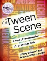 The Tween Scene : A Year of Programs for 10- to 14-year Olds
