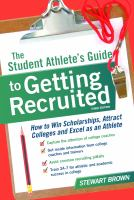 The student athlete's guide to getting recruited : how to win scholarships, attract colleges and excel as an athlete