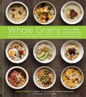 Whole grains for a new generation : light dishes, hearty meals, sweet treats, and sundry snacks for the everyday cook
