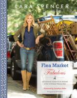 Flea market fabulous : designing gorgeous rooms with vintage treasures