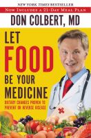 Let food be your medicine : dietary changes proven to prevent and reverse disease