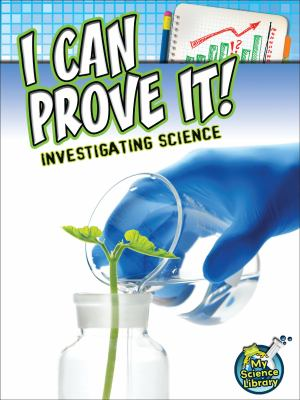 Book cover for I can prove it! [electronic resource] : investigating science / by Kelli Hicks
