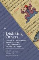Disliking others : loathing, hostility, and distrust in pre-modern Ottoman lands /