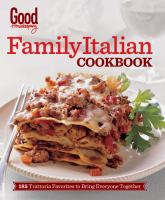 Good housekeeping family Italian cookbook : 185 trattoria favorites to bring everyone together.