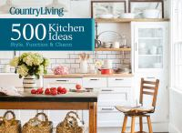Country living : 500 kitchen ideas : style, function & charm