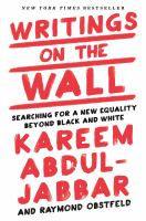 Writings on the Wall: Searching for a new equality beyond black and white by Kareem Abdul-Jabber