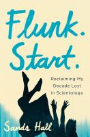 Flunk. Start: Reclaiming My Decade Lost in Scientology