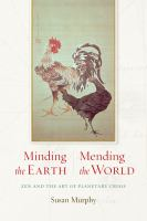 Minding the earth, mending the world : Zen and the art of planetary crisis