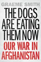 Cover of the book The dogs are eating them now : our war in Afghanistan