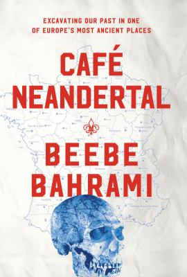 Café Neandertal: Excavating Our Past in One of Europe's Most Ancient Places book jacket