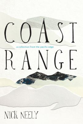 Cover Image for Coast Range: A Collection from the Pacific Edge by Nick Neely