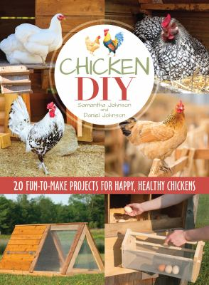 Cover Image for Chicken DIY: 20 Fun-to-build Projects for Happy, Healthy Chickens by Samantha Johnson