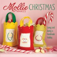 Cover of the book Mollie makes Christmas : living and loving a handmade holiday.