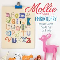 Cover of the book Mollie makes embroidery : 15 new projects for you to make plus handy techniques, tricks & tips.