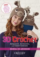 3D crochet : amigurumi, accessories, and cutest creatures.
