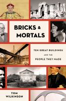 Bricks & mortals : ten great buildings and the people they made